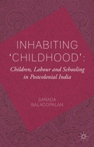 Inhabiting 'Childhood': Children, Labour and Schooling in Postcolonial India book cover